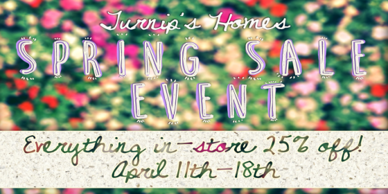 Turnips Homes Spring Sale Event April 11-18
